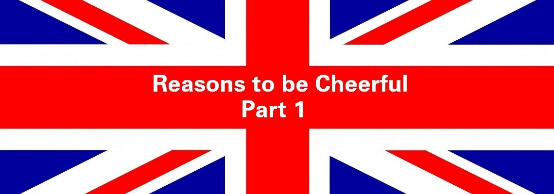 Reasons to be Cheerful: Part 1