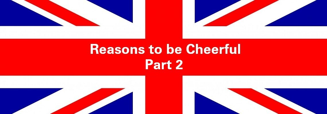 Reasons to be Cheerful: Part 2