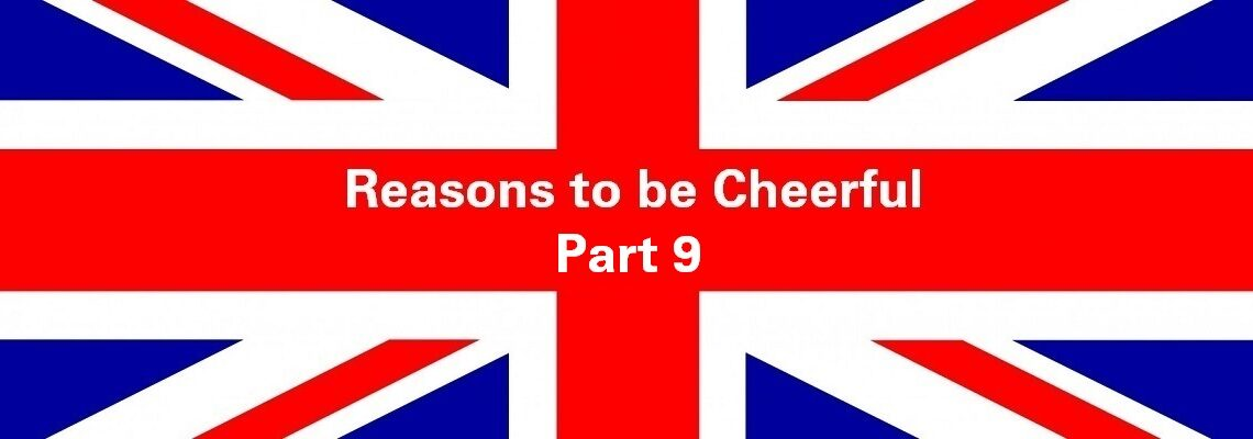 Reasons to be Cheerful: Part 9