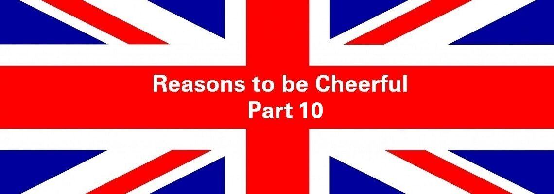 Reasons to be Cheerful: Part 10